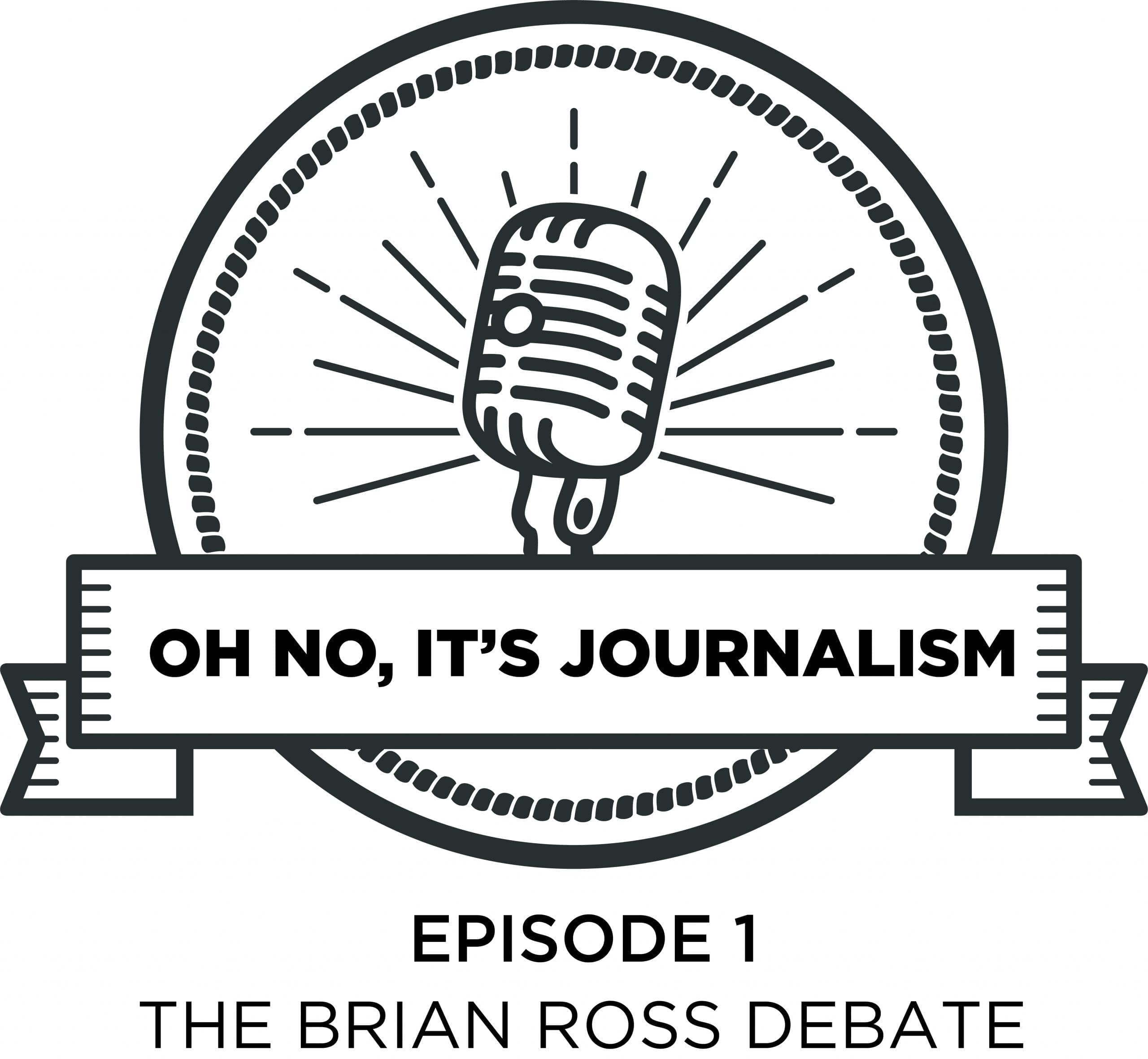 Podcast: Oh No It's Journalism – Episode 1 – The Brian Ross Debate